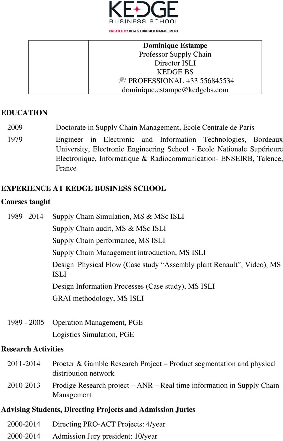 Nationale Supérieure Electronique, Informatique & Radiocommunication- ENSEIRB, Talence, France EXPERIENCE AT KEDGE BUSINESS SCHOOL Courses taught 1989 2014 Supply Chain Simulation, MS & MSc ISLI