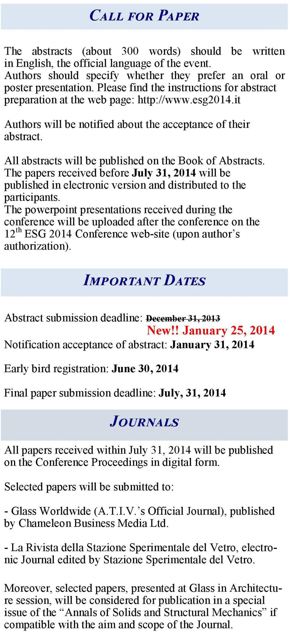 All abstracts will be published on the Book of Abstracts. The papers received before July 31, 2014 will be published in electronic version and distributed to the participants.