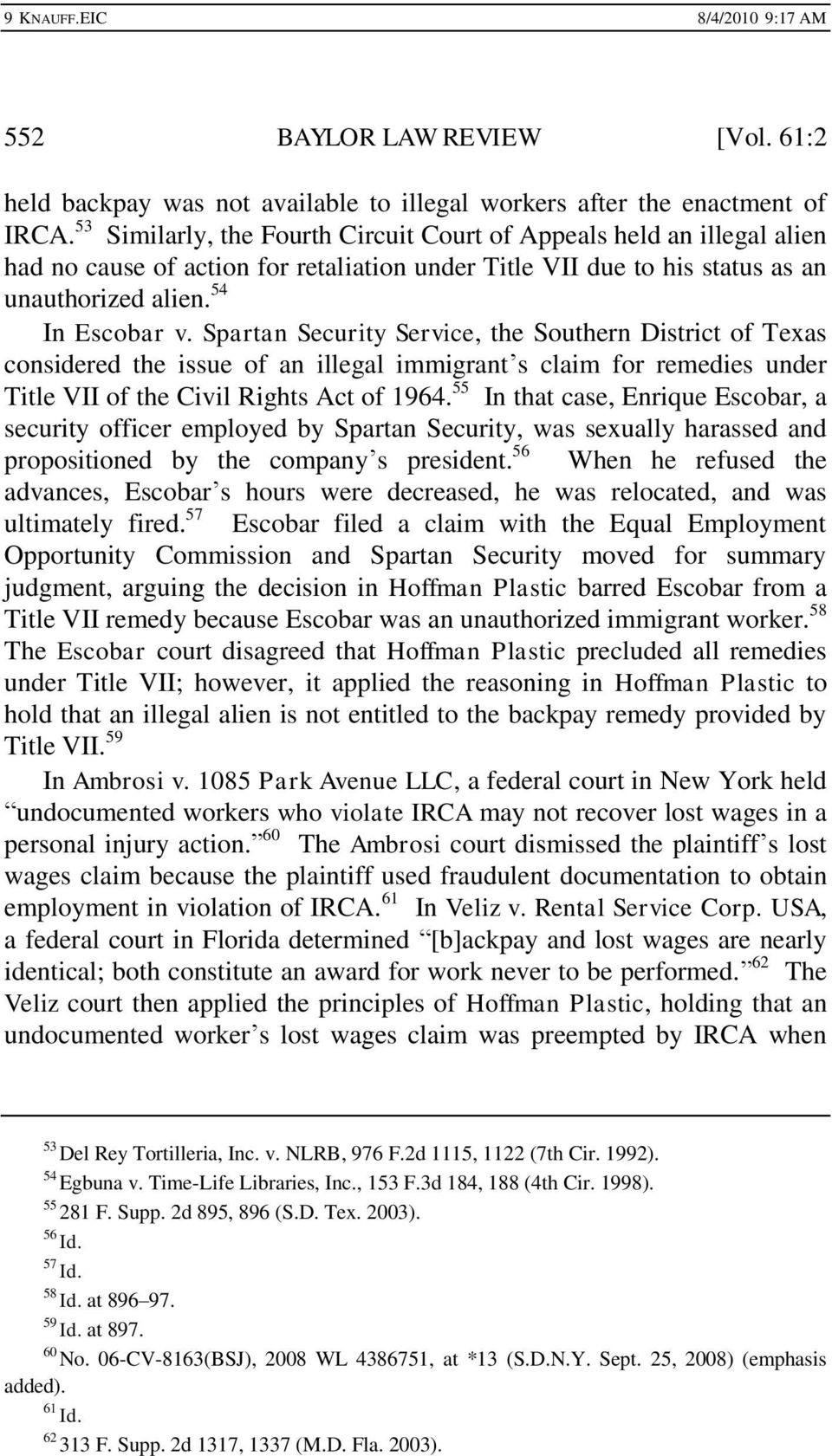 Spartan Security Service, the Southern District of Texas considered the issue of an illegal immigrant s claim for remedies under Title VII of the Civil Rights Act of 1964.