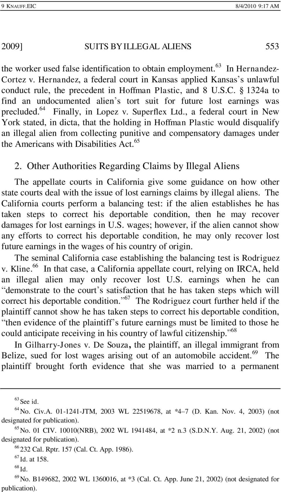 1324a to find an undocumented alien s tort suit for future lost earnings was precluded. 64 Finally, in Lopez v. Superflex Ltd.