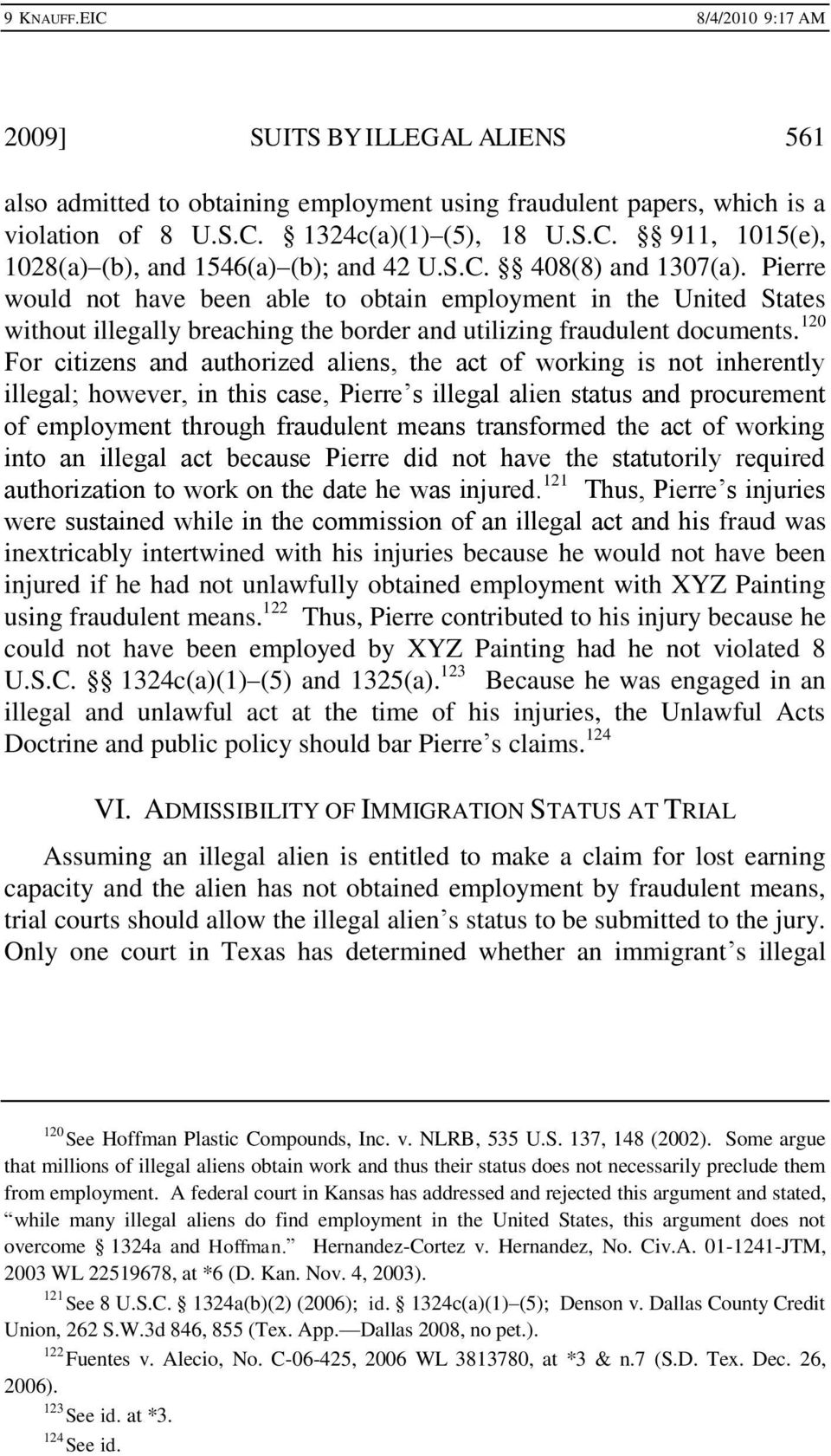 120 For citizens and authorized aliens, the act of working is not inherently illegal; however, in this case, Pierre s illegal alien status and procurement of employment through fraudulent means