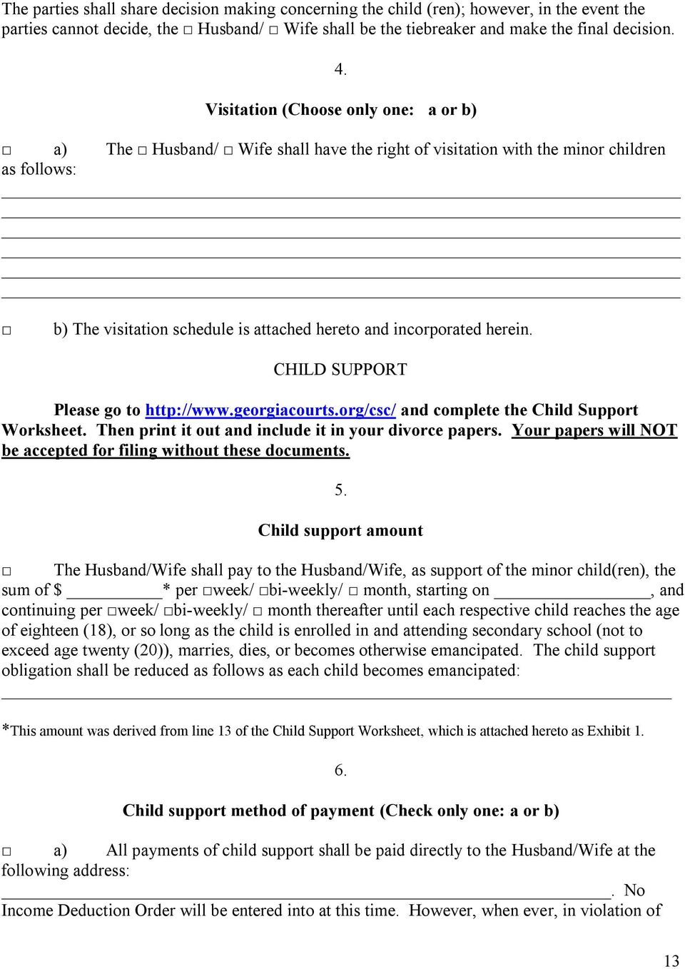 CHILD SUPPORT Please go to http://www.georgiacourts.org/csc/ and complete the Child Support Worksheet. Then print it out and include it in your divorce papers.