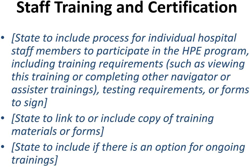 completing other navigator or assister trainings), testing requirements, or forms to sign] [State to