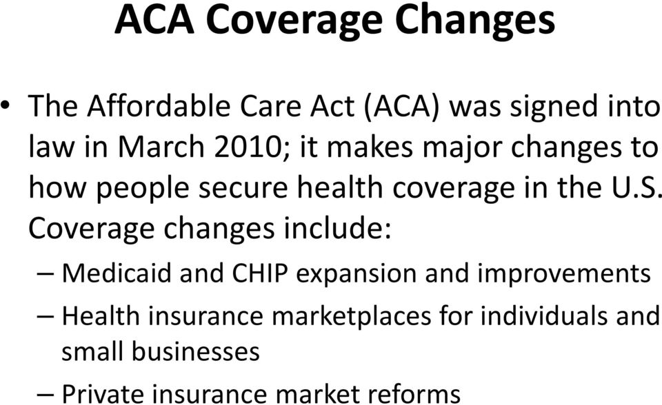 Coverage changes include: Medicaid and CHIP expansion and improvements Health