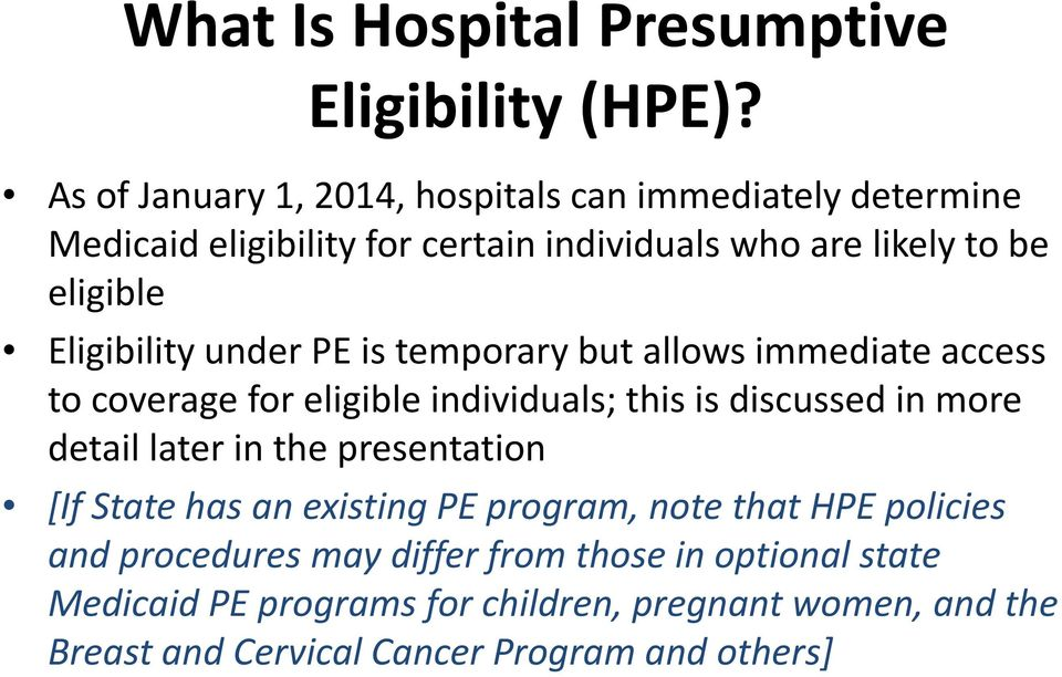 Eligibility under PE is temporary but allows immediate access to coverage for eligible individuals; this is discussed in more detail later