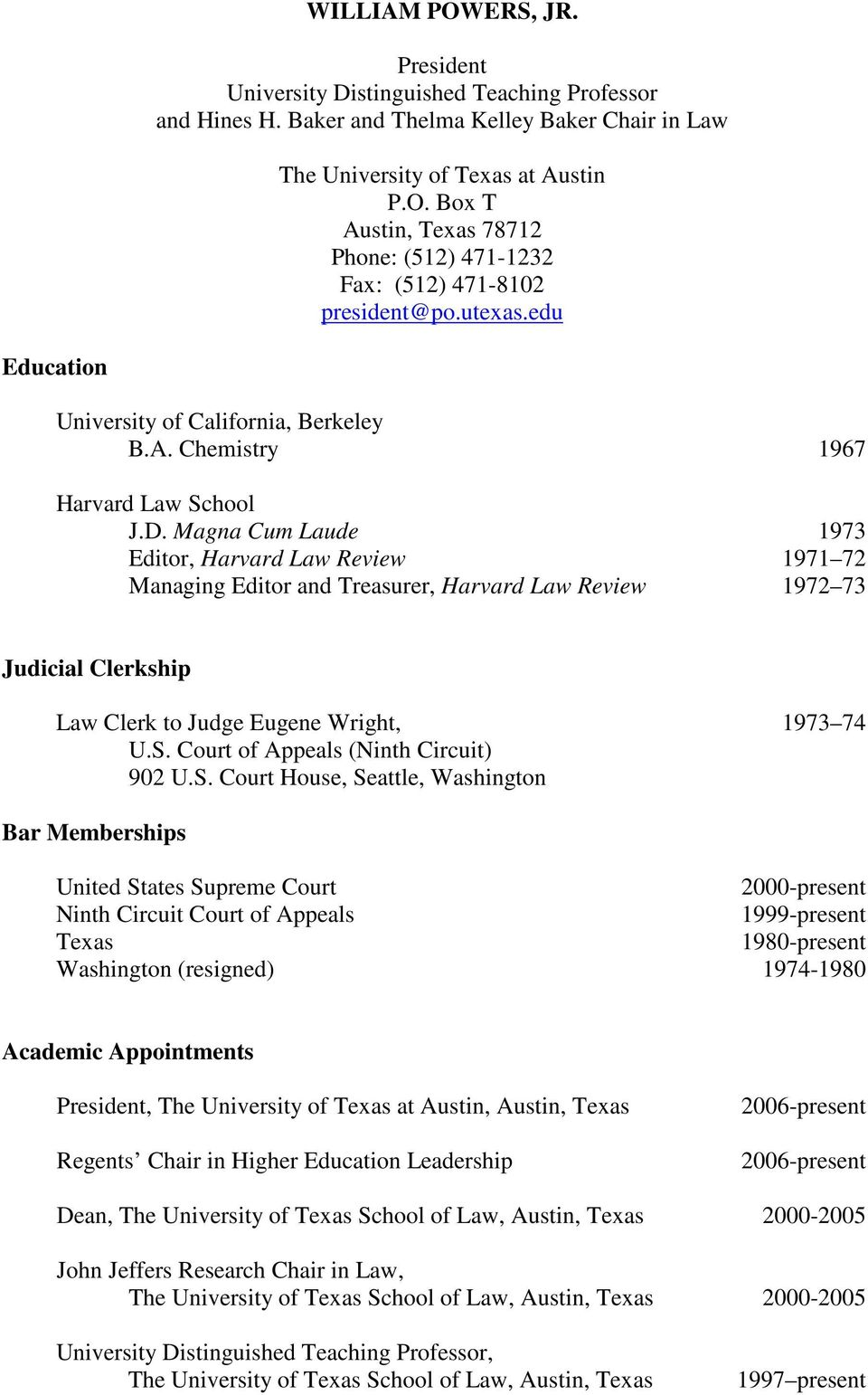 Magna Cum Laude 1973 Editor, Harvard Law Review 1971 72 Managing Editor and Treasurer, Harvard Law Review 1972 73 Judicial Clerkship Law Clerk to Judge Eugene Wright, 1973 74 U.S.