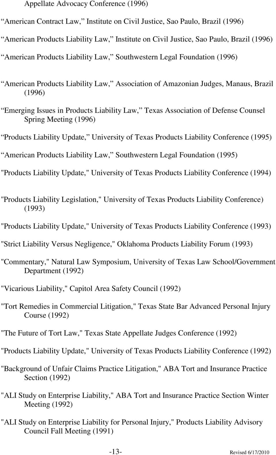 Law, Texas Association of Defense Counsel Spring Meeting (1996) Products Liability Update, University of Texas Products Liability Conference (1995) American Products Liability Law, Southwestern Legal