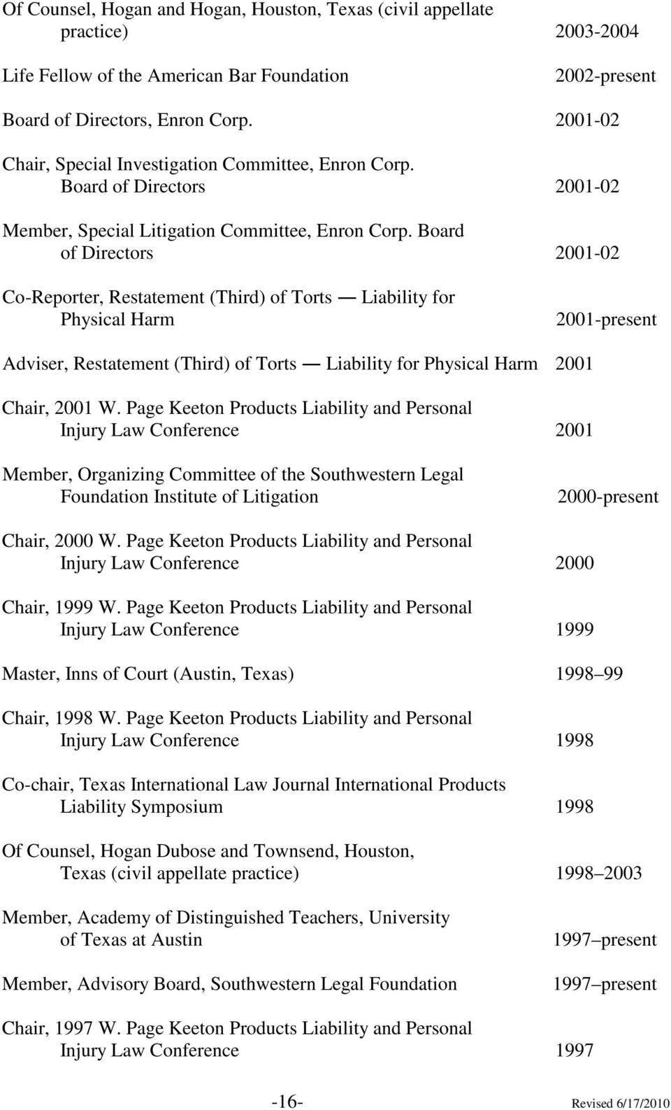 Board of Directors 2001-02 Co-Reporter, Restatement (Third) of Torts Liability for Physical Harm 2001-present Adviser, Restatement (Third) of Torts Liability for Physical Harm 2001 Chair, 2001 W.