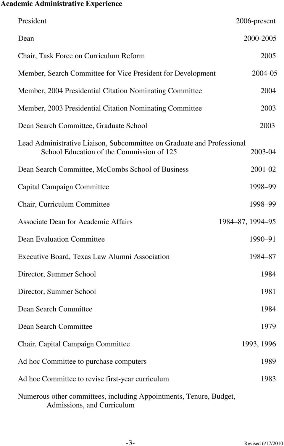 Graduate and Professional School Education of the Commission of 125 2003-04 Dean Search Committee, McCombs School of Business 2001-02 Capital Campaign Committee 1998 99 Chair, Curriculum Committee