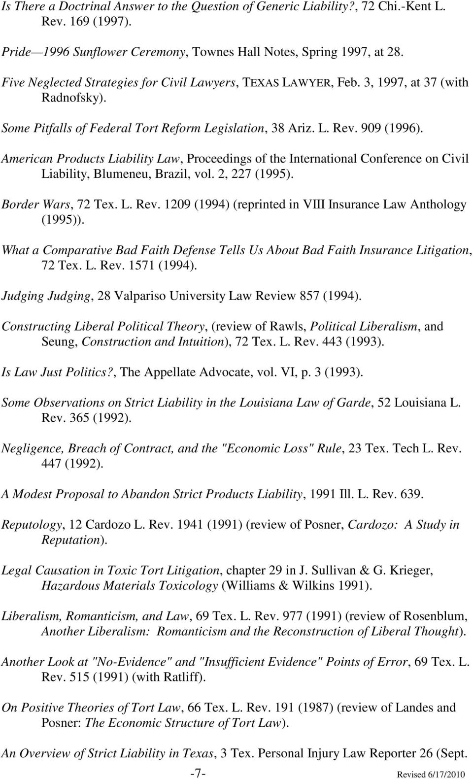 American Products Liability Law, Proceedings of the International Conference on Civil Liability, Blumeneu, Brazil, vol. 2, 227 (1995). Border Wars, 72 Tex. L. Rev.