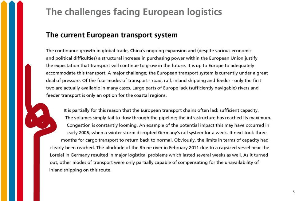 It is up to Europe to adequately accommodate this transport. A major challenge; the European transport system is currently under a great deal of pressure.