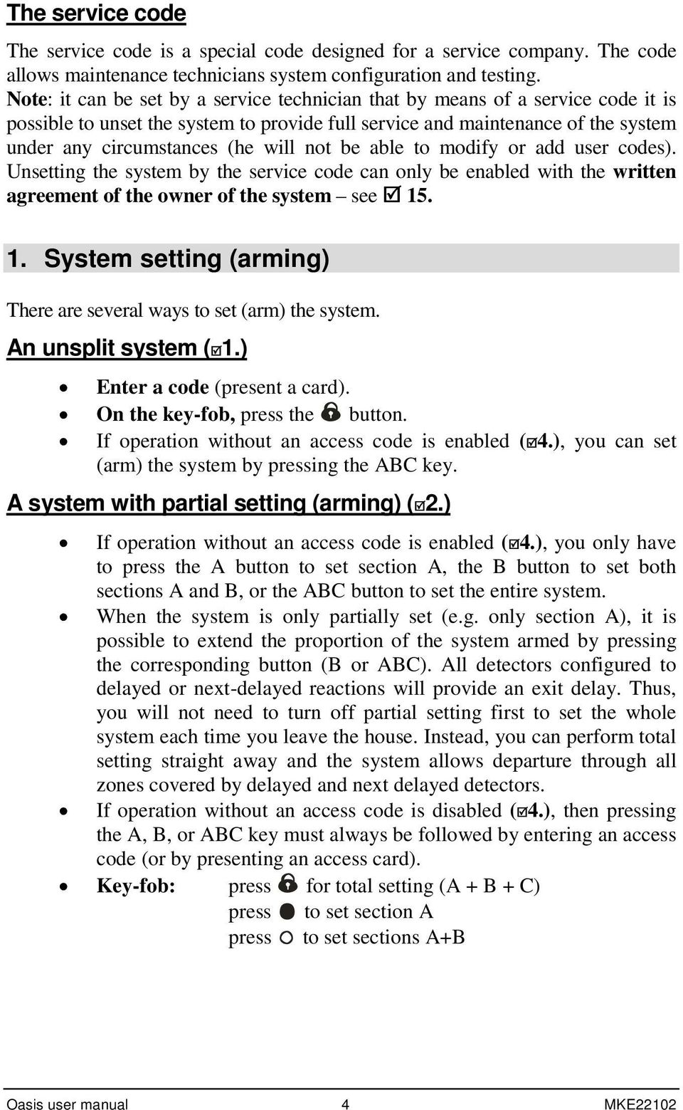 not be able to modify or add user codes). Unsetting the system by the service code can only be enabled with the written agreement of the owner of the system see 15