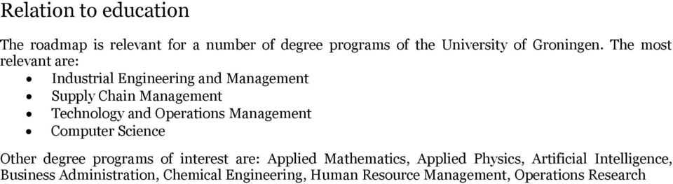 Management Computer Science Other degree programs of interest are: Applied Mathematics, Applied Physics,