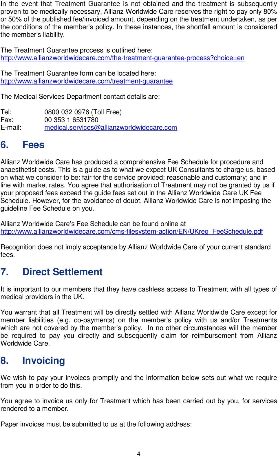 The Treatment Guarantee process is outlined here: http://www.allianzworldwidecare.com/the-treatment-guarantee-process?choice=en The Treatment Guarantee form can be located here: http://www.