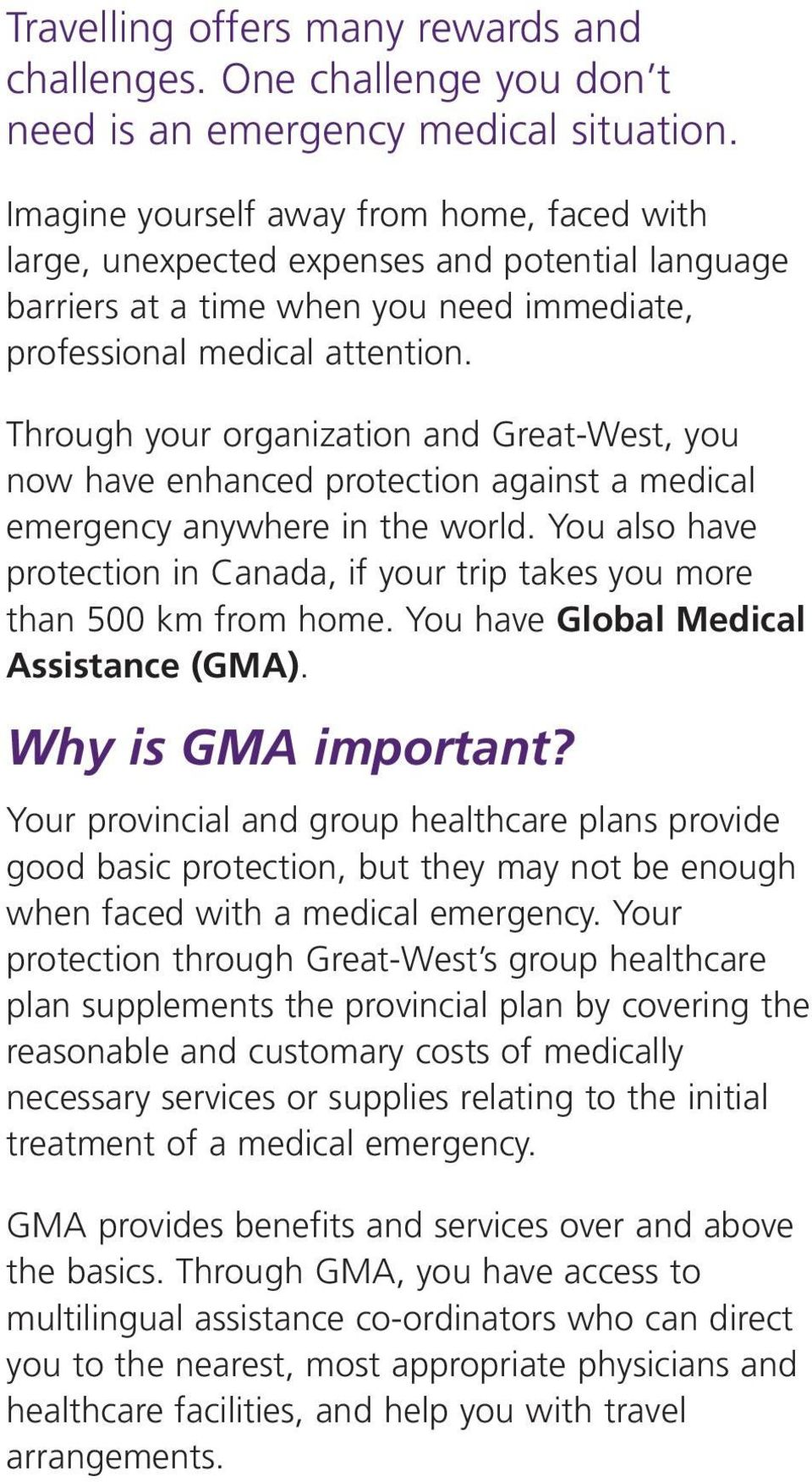 Through your organization and Great-West, you now have enhanced protection against a medical emergency anywhere in the world.