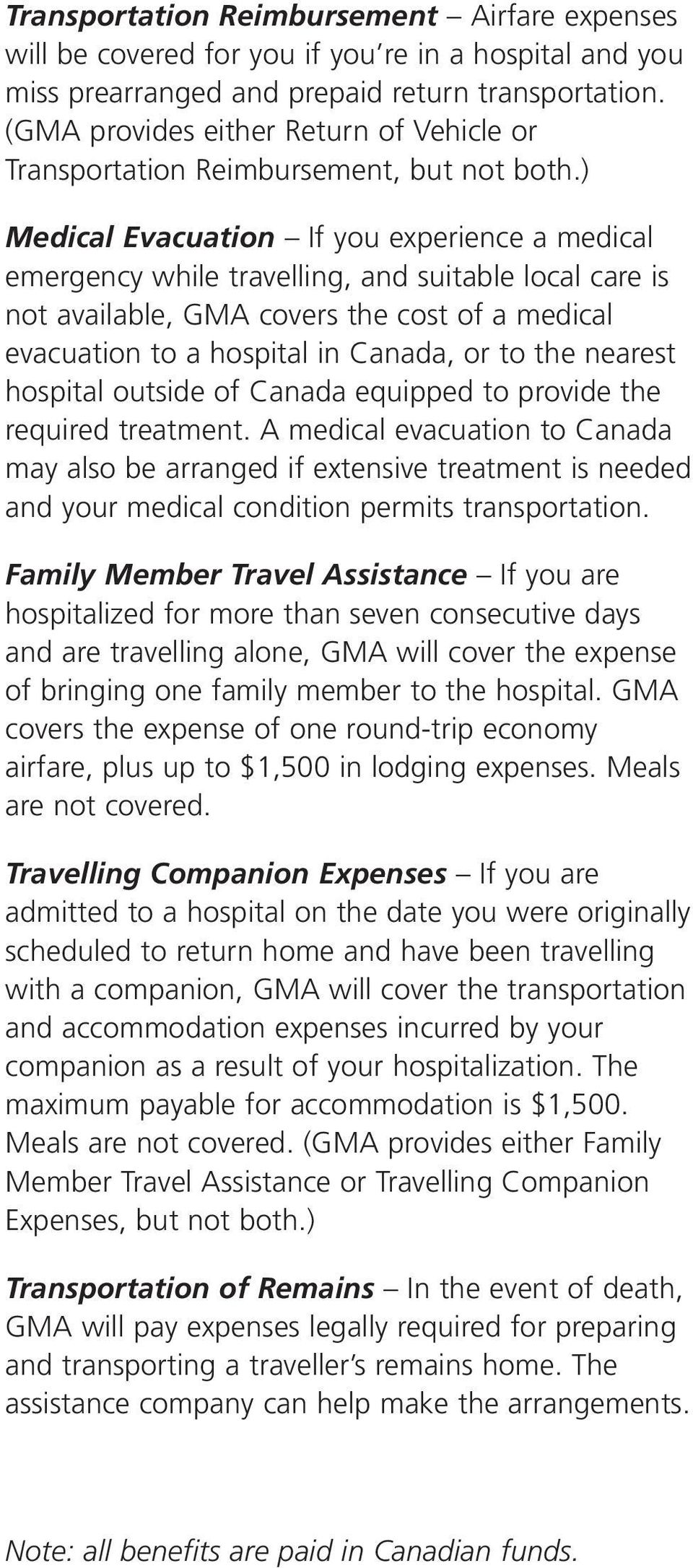 ) Medical Evacuation If you experience a medical emergency while travelling, and suitable local care is not available, GMA covers the cost of a medical evacuation to a hospital in Canada, or to the