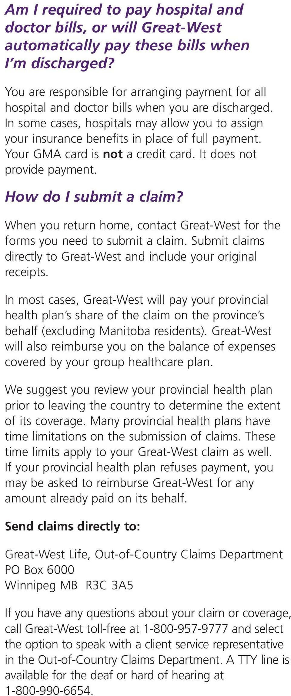 Your GMA card is not a credit card. It does not provide payment. How do I submit a claim? When you return home, contact Great-West for the forms you need to submit a claim.