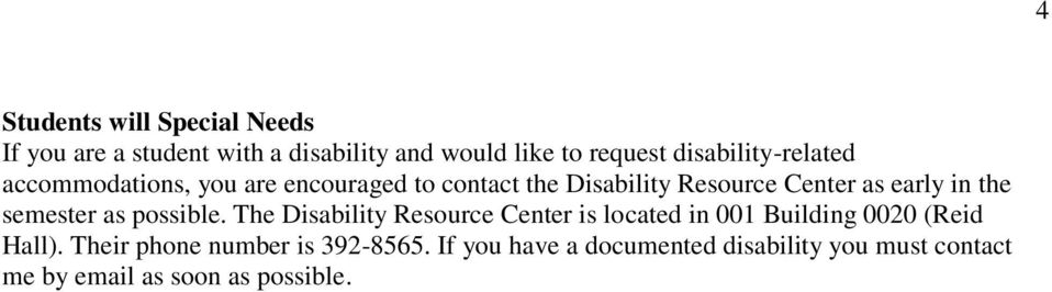 in the semester as possible. The Disability Resource Center is located in 001 Building 0020 (Reid Hall).