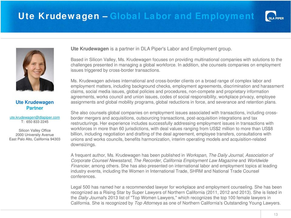 In addition, she counsels companies on employment issues triggered by cross-border transactions. Ute Krudewagen Partner ute.krudewagen@dlapiper.