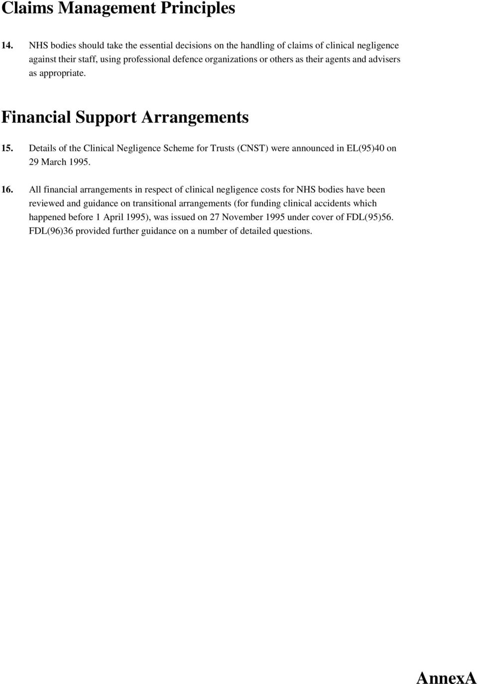 and advisers as appropriate. Financial Support Arrangements 15. Details of the Clinical Negligence Scheme for Trusts (CNST) were announced in EL(95)40 on 29 March 1995. 16.