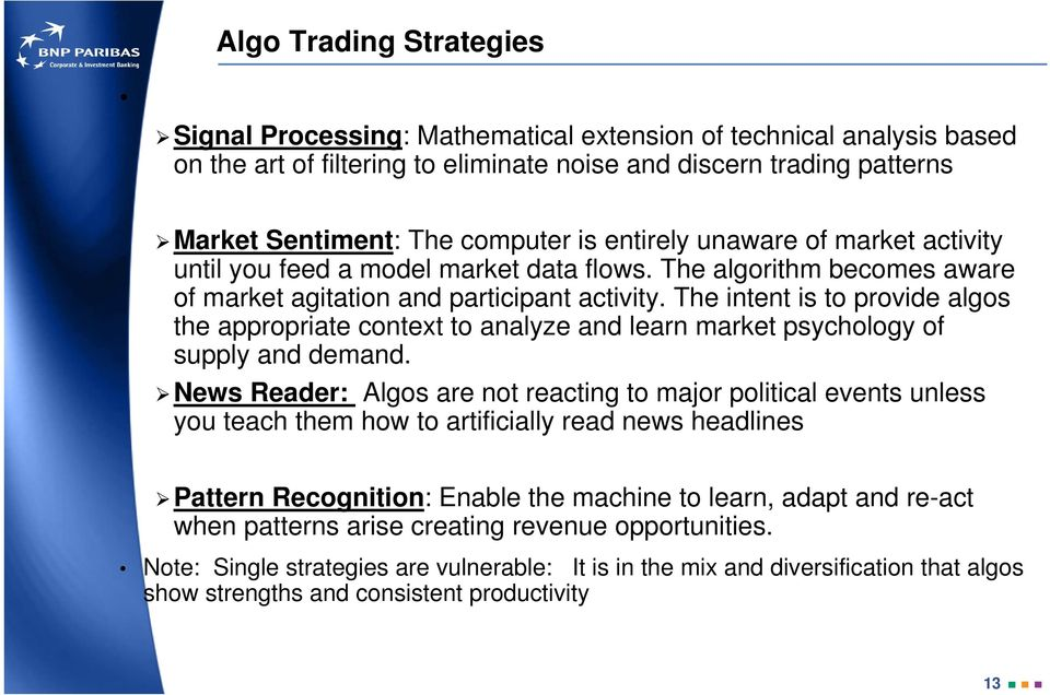 The intent is to provide algos the appropriate context to analyze and learn market psychology of supply and demand.