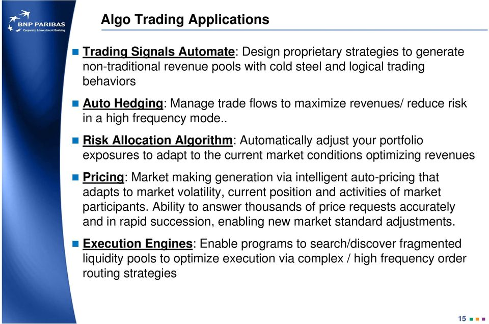 . Risk Allocation Algorithm: Automatically adjust your portfolio exposures to adapt to the current market conditions optimizing revenues Pricing: Market making generation via intelligent auto-pricing