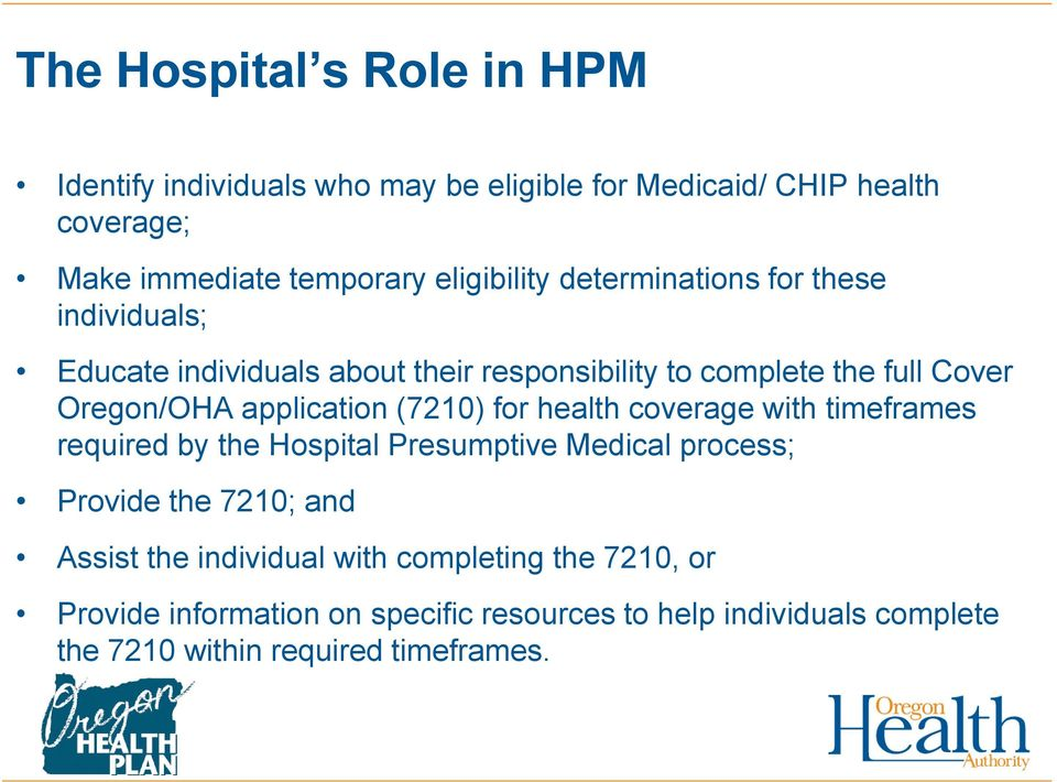 application (7210) for health coverage with timeframes required by the Hospital Presumptive Medical process; Provide the 7210; and Assist