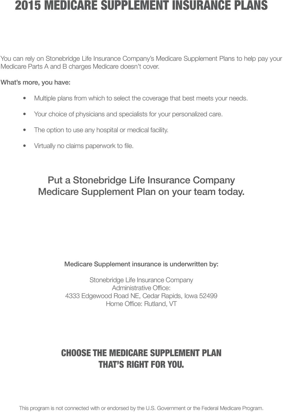 The option to use any hospital or medical facility. Virtually no claims paperwork to file. Put a Stonebridge Life Insurance Company Medicare Supplement Plan on your team today.