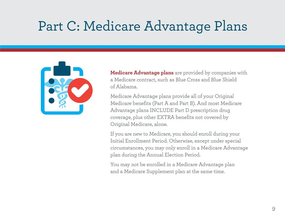 And most Medicare Advantage plans INCLUDE Part D prescription drug coverage, plus other EXTRA benefits not covered by Original Medicare, alone.