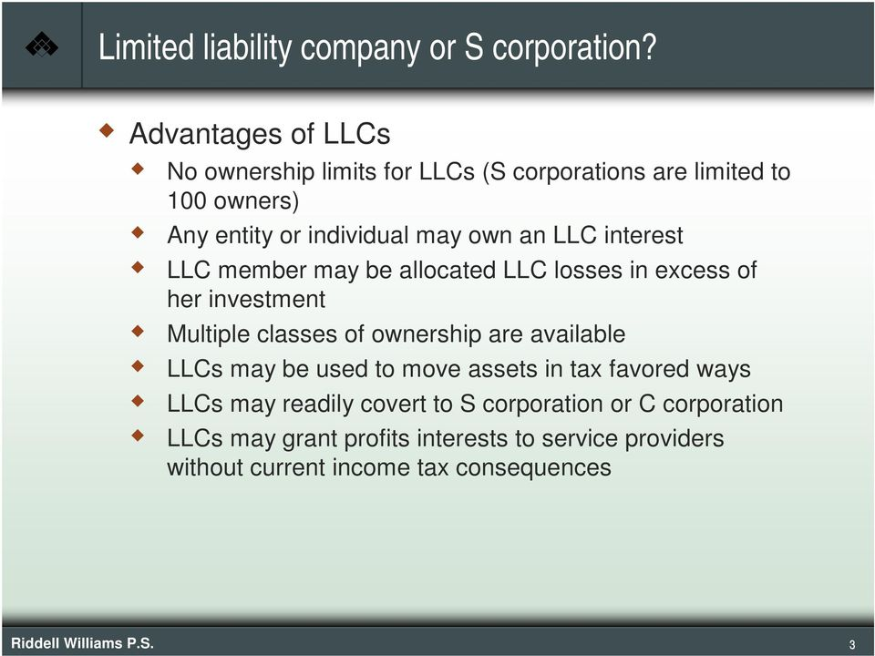 interest LLC member may be allocated LLC losses in excess of her investment Multiple classes of ownership are available LLCs may