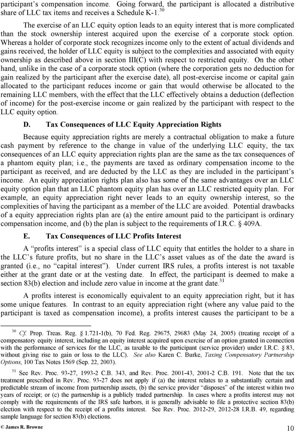 Whereas a holder of corporate stock recognizes income only to the extent of actual dividends and gains received, the holder of LLC equity is subject to the complexities and associated with equity