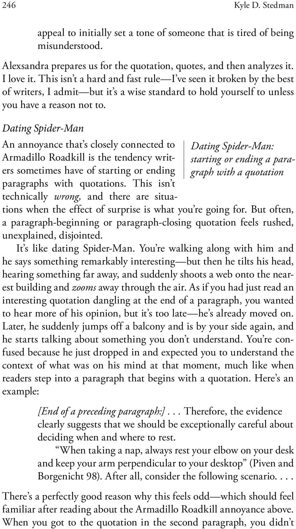 Dating Spider-Man Dating Spider-Man: starting or ending a paragraph with a quotation An annoyance that s closely connected to Armadillo Roadkill is the tendency writers sometimes have of starting or