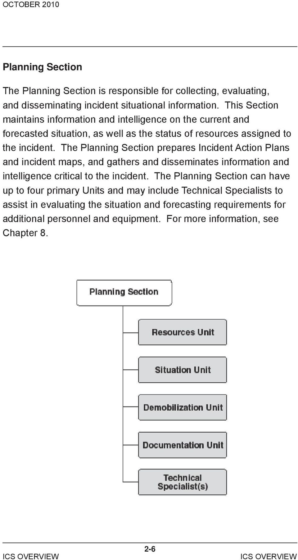 The Planning Section prepares Incident Action Plans and incident maps, and gathers and disseminates information and intelligence critical to the incident.