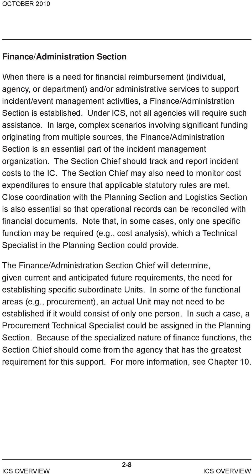 In large, complex scenarios involving significant funding originating from multiple sources, the Finance/Administration Section is an essential part of the incident management organization.