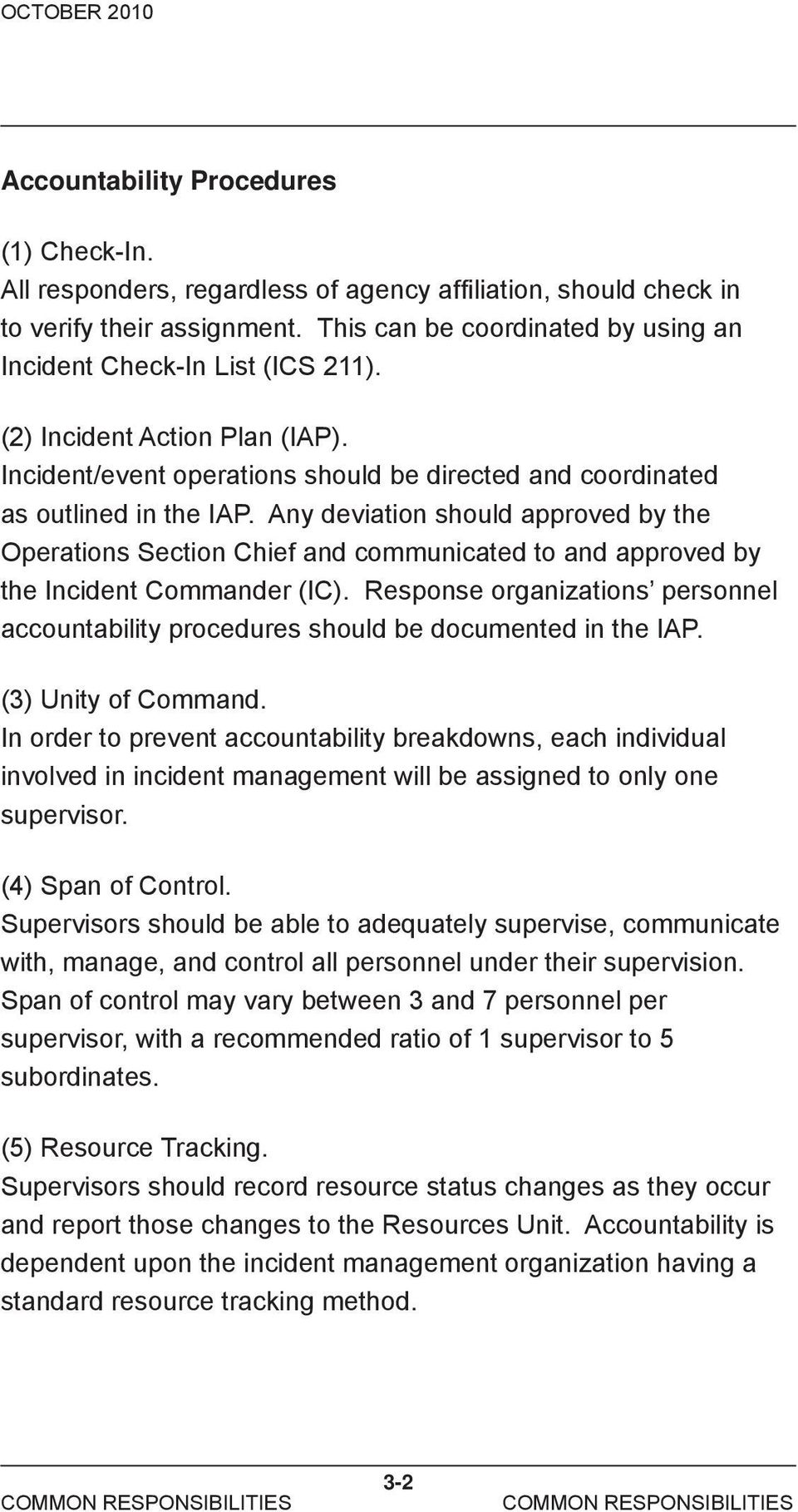 Any deviation should approved by the Operations Section Chief and communicated to and approved by the Incident Commander (IC).