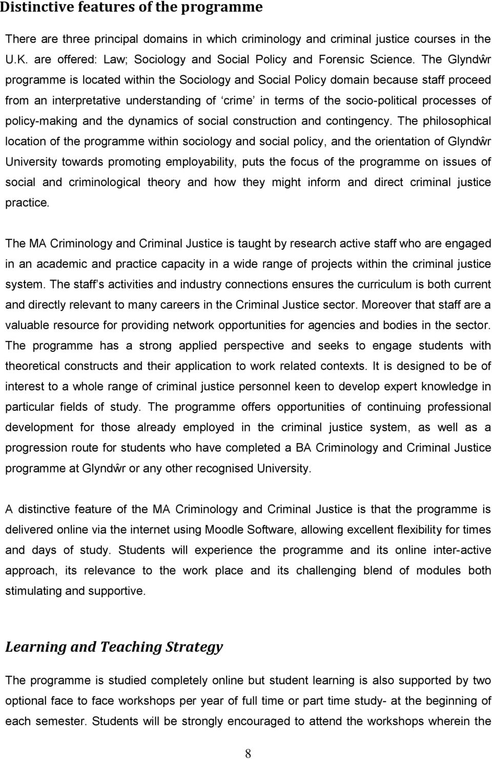 The Glyndŵr programme is located within the Sociology and Social Policy domain because staff proceed from an interpretative understanding of crime in terms of the socio-political processes of