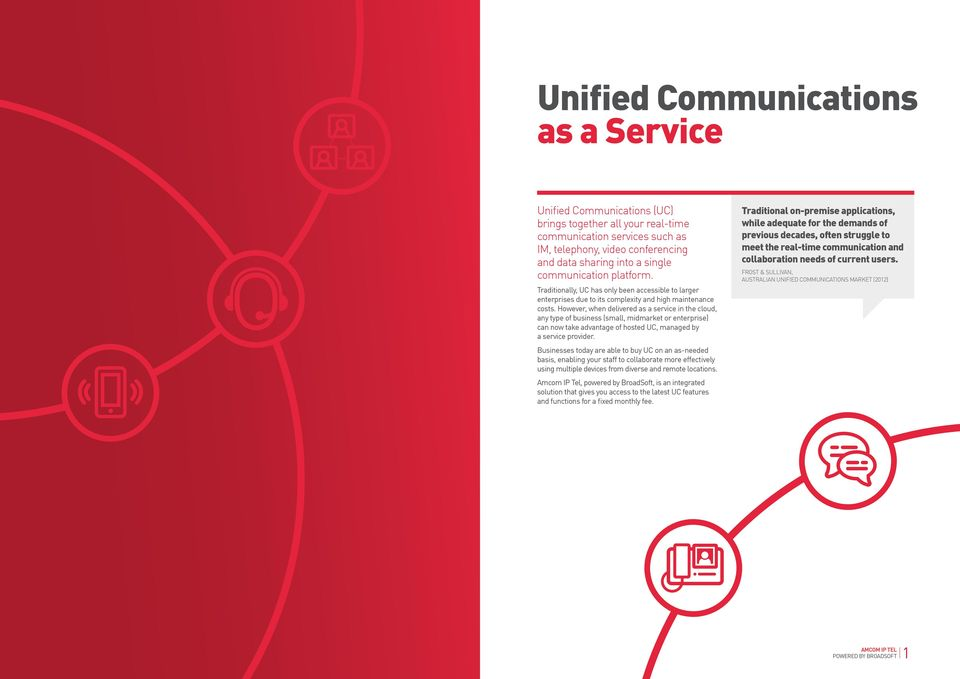 However, when delivered as a service in the cloud, any type of business (small, midmarket or enterprise) can now take advantage of hosted UC, managed by a service provider.