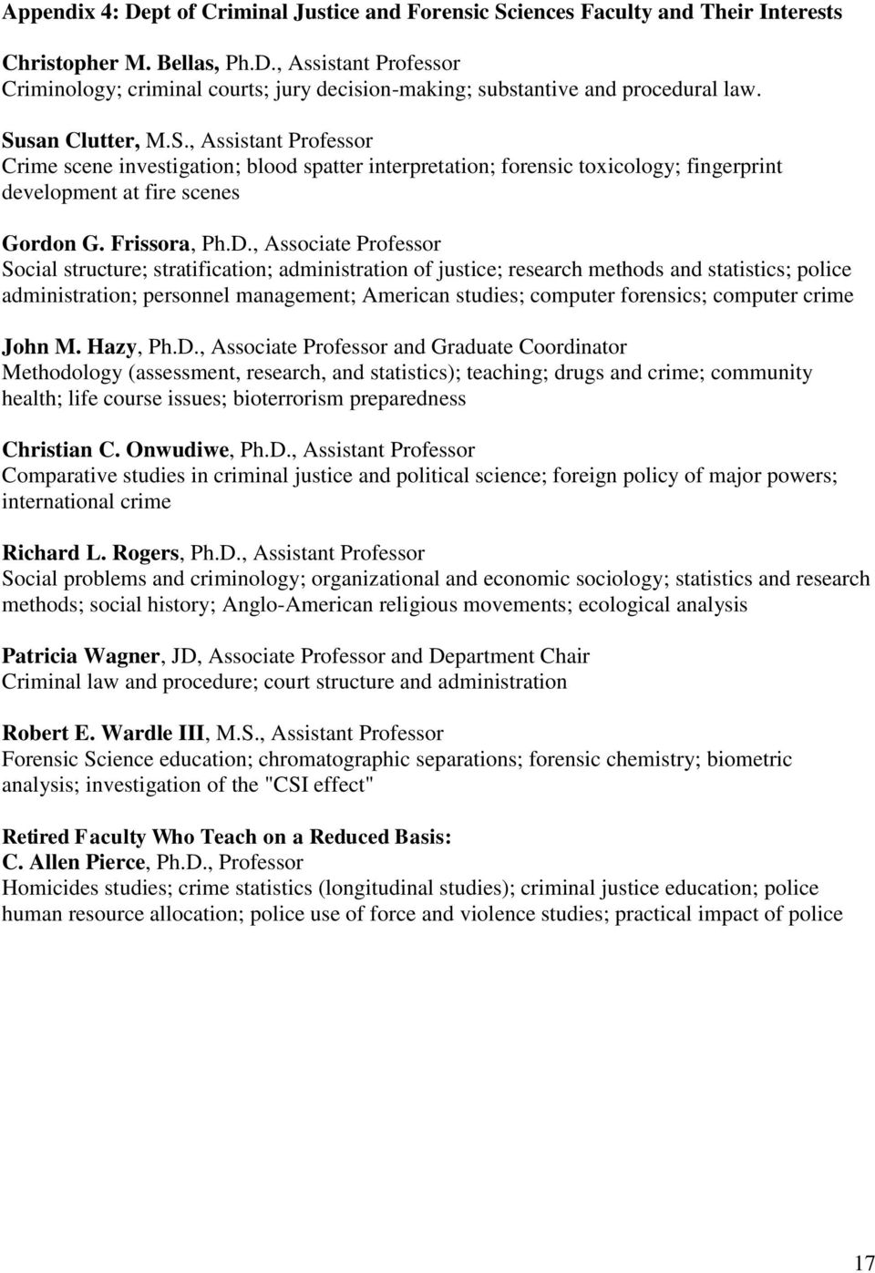 , Associate Professor Social structure; stratification; administration of justice; research methods and statistics; police administration; personnel management; American studies; computer forensics;