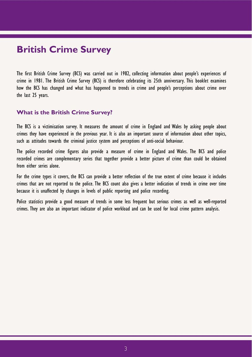 This booklet examines how the BCS has changed and what has happened to trends in crime and people s perceptions about crime over the last 25 years. What is the British Crime Survey?