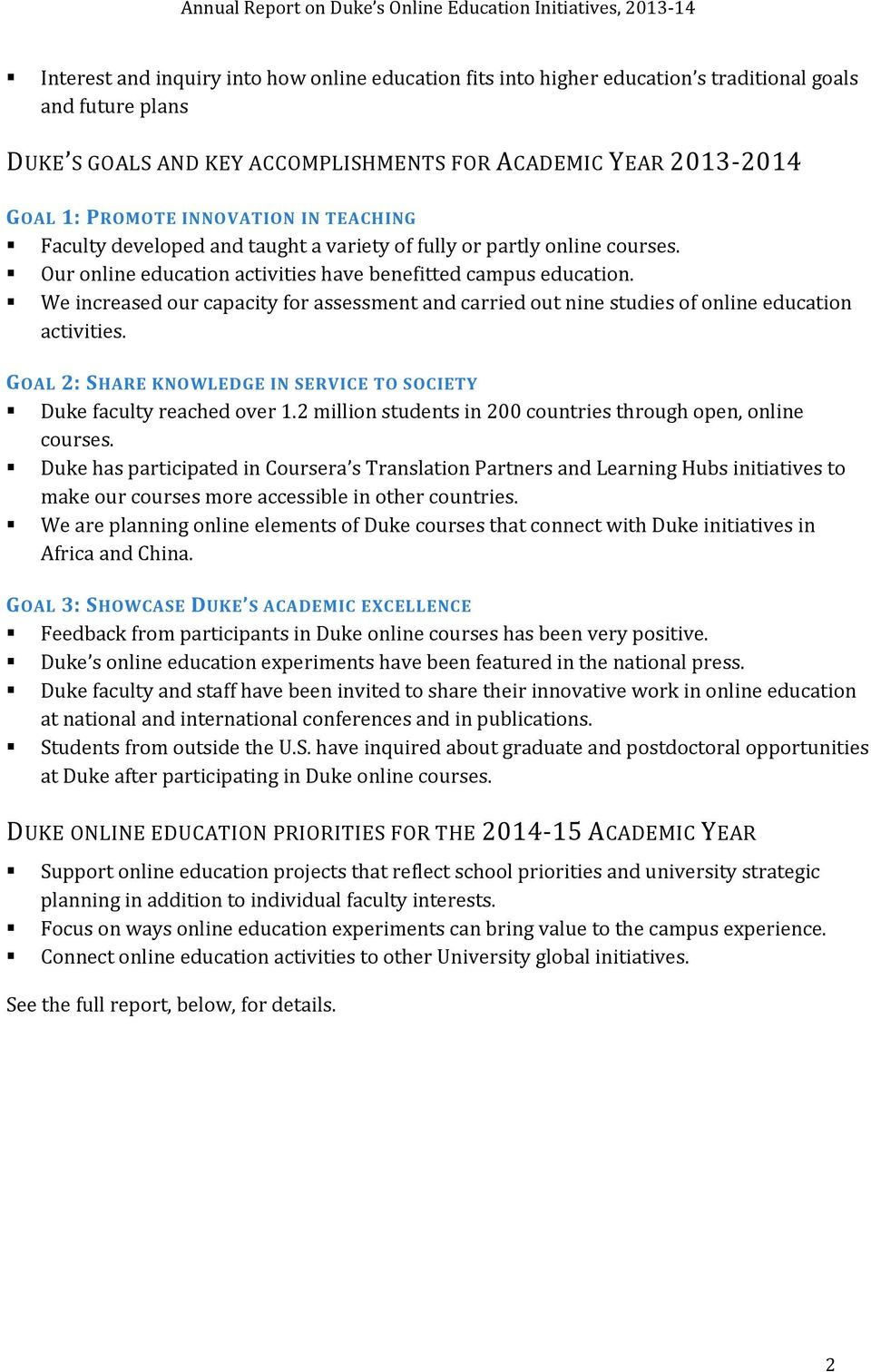 We increased our capacity for assessment and carried out nine studies of online education activities. GOAL 2: SHARE KNOWLEDGE IN SERVICE TO SOCIETY Duke faculty reached over 1.