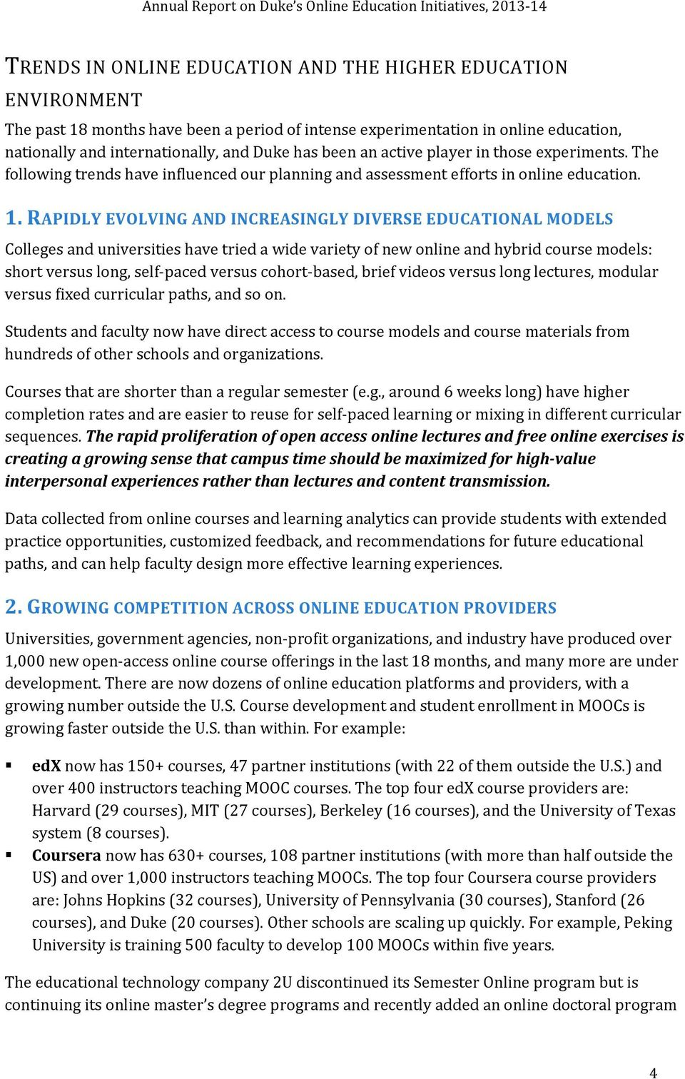 RAPIDLY EVOLVING AND INCREASINGLY DIVERSE EDUCATIONAL MODELS Colleges and universities have tried a wide variety of new online and hybrid course models: short versus long, self paced versus cohort