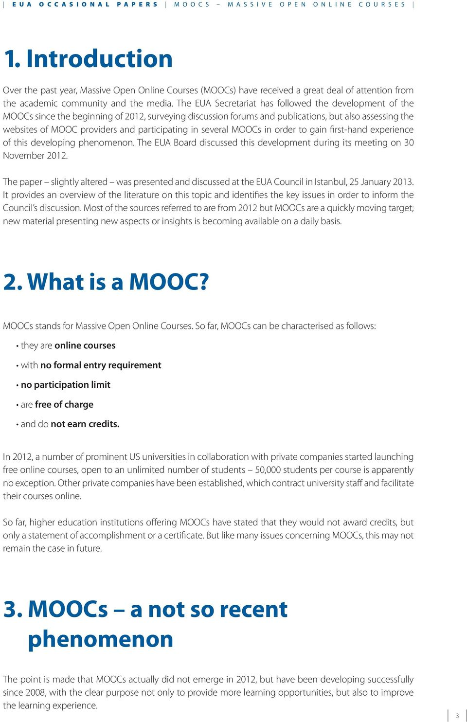 participating in several MOOCs in order to gain first-hand experience of this developing phenomenon. The EUA Board discussed this development during its meeting on 30 November 2012.