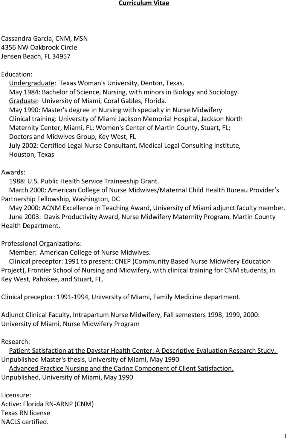 May 1990: Master's degree in Nursing with specialty in Nurse Midwifery Clinical training: University of Miami Jackson Memorial Hospital, Jackson North Maternity Center, Miami, FL; Women's Center of