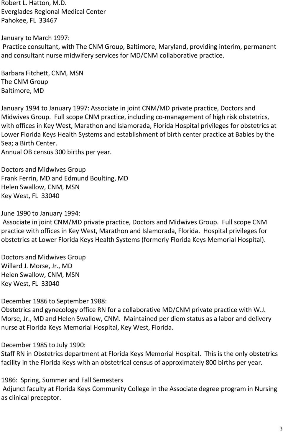 services for MD/CNM collaborative practice. Barbara Fitchett, CNM, MSN The CNM Group Baltimore, MD January 1994 to January 1997: Associate in joint CNM/MD private practice, Doctors and Midwives Group.