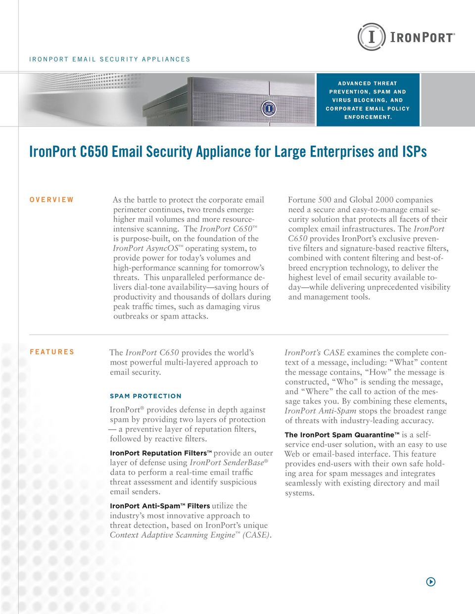 IronPort C650 Email Security Appliance for Large Enterprises and ISPs O v e r v i e w As the battle to protect the corporate email perimeter continues, two trends emerge: higher mail volumes and more