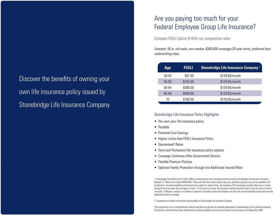 Age FEGLI Stonebridge Life Insurance Company 1 Discover the benefits of owning your own life insurance policy issued by Stonebridge Life Insurance Company 50-54 $91.00 $129.85/month 55-59 $182.