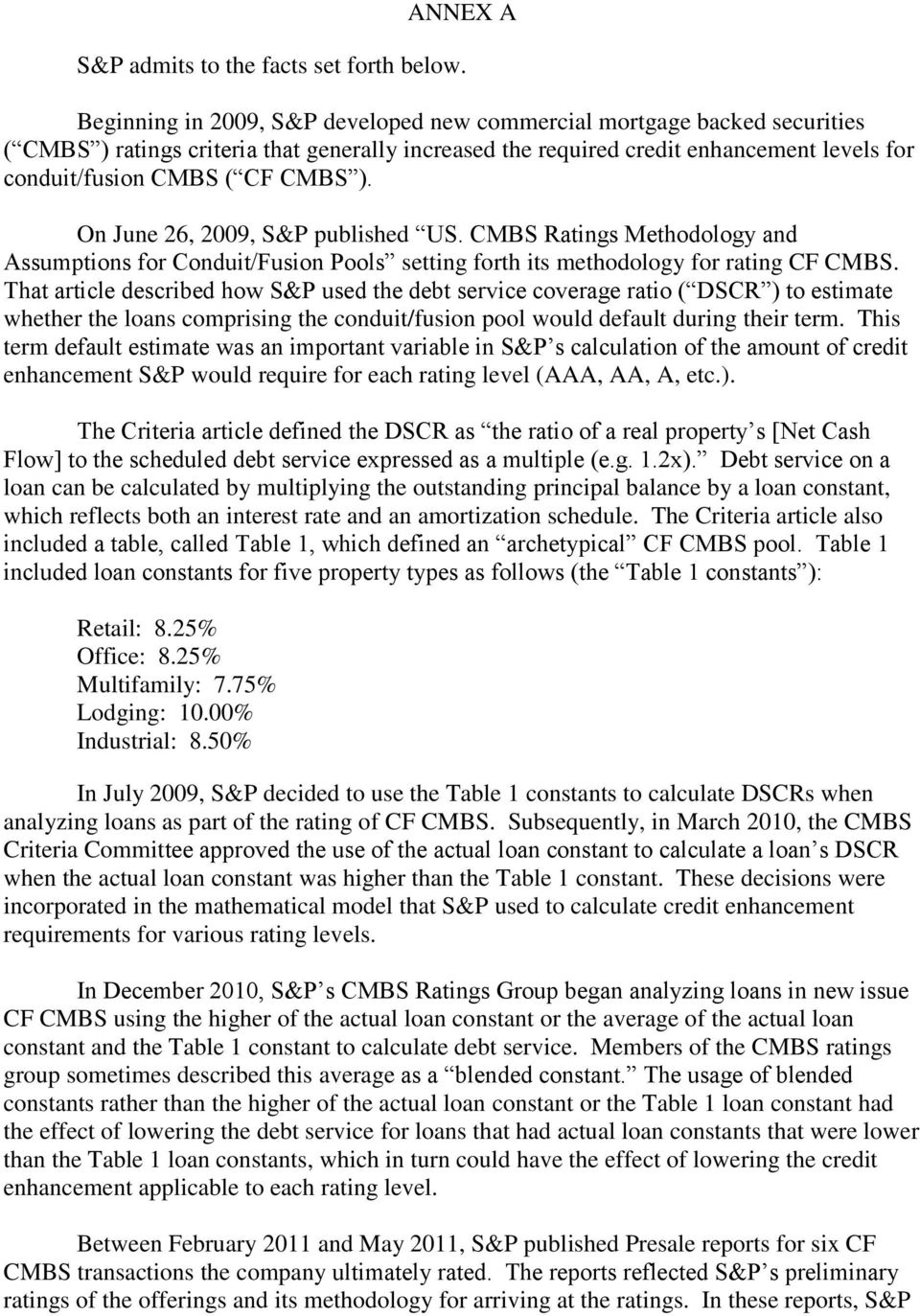 ). On June 26, 2009, S&P published US. CMBS Ratings Methodology and Assumptions for Conduit/Fusion Pools setting forth its methodology for rating CF CMBS.
