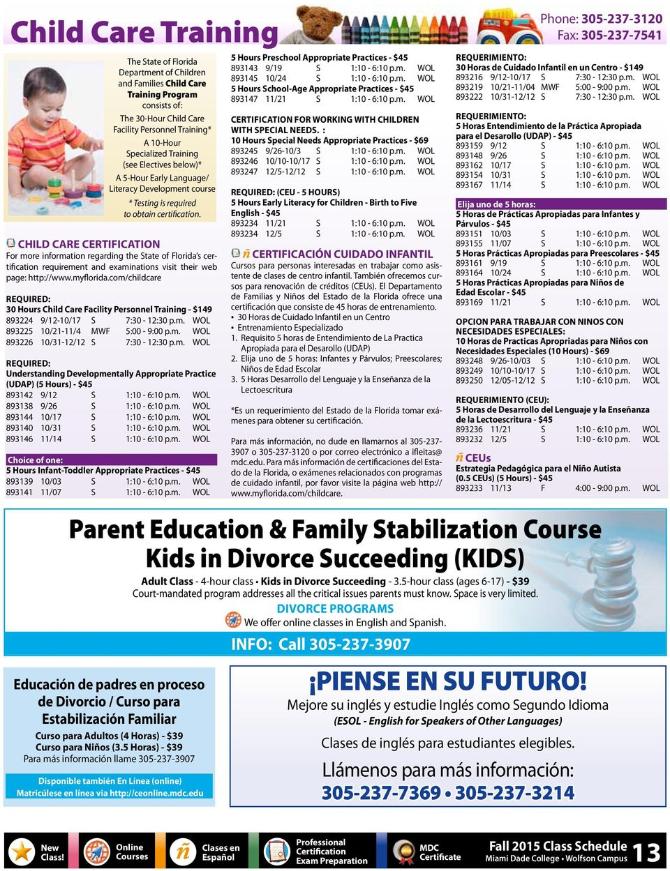 CHILD CARE CERTIFICATION For more information regarding the State of Florida s certification requirement and examinations visit their web page: http://www.myflorida.