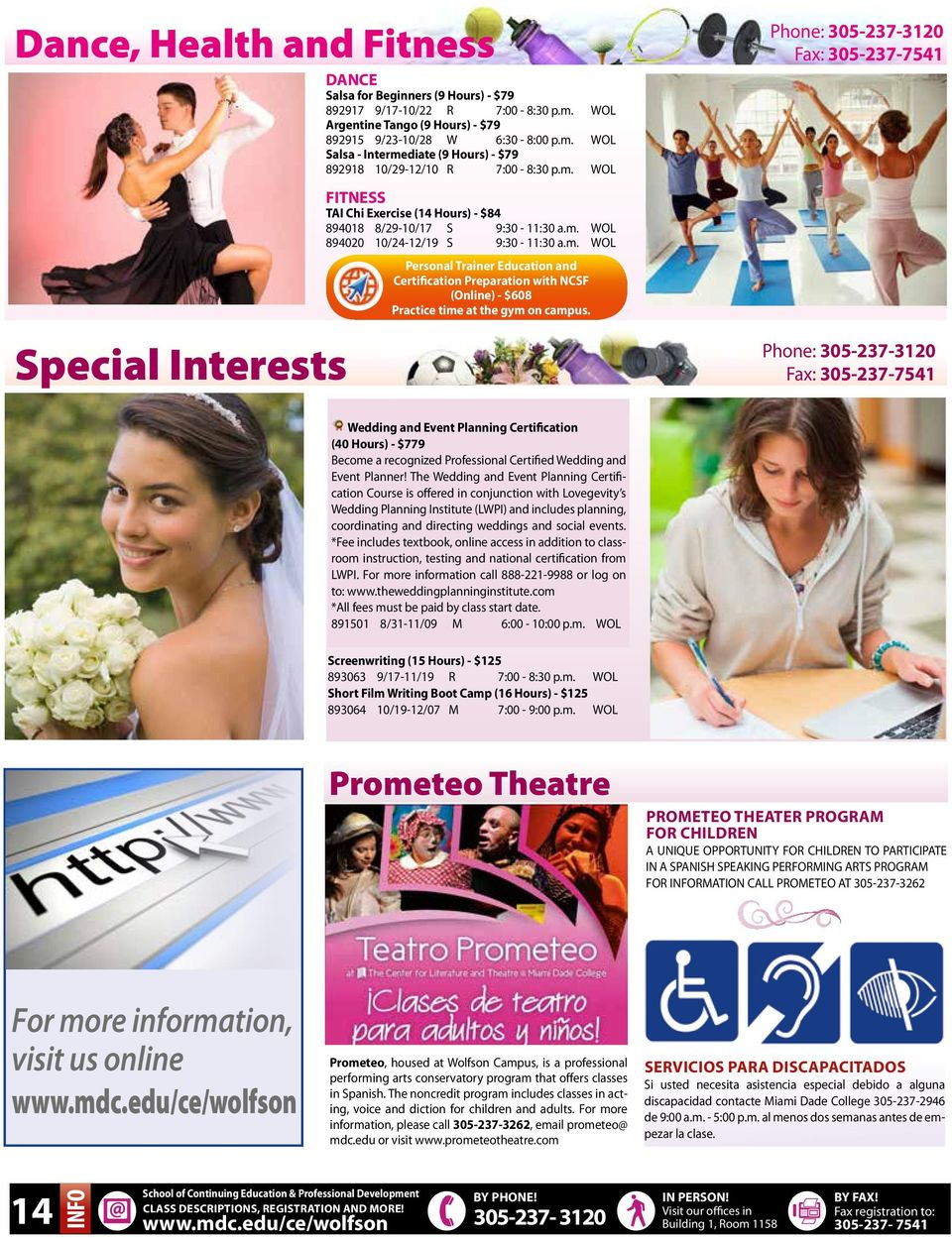 Special Interests Phone: 305-237-3120 Wedding and Event Planning Certification (40 Hours) - $779 Become a recognized Professional Certified Wedding and Event Planner!