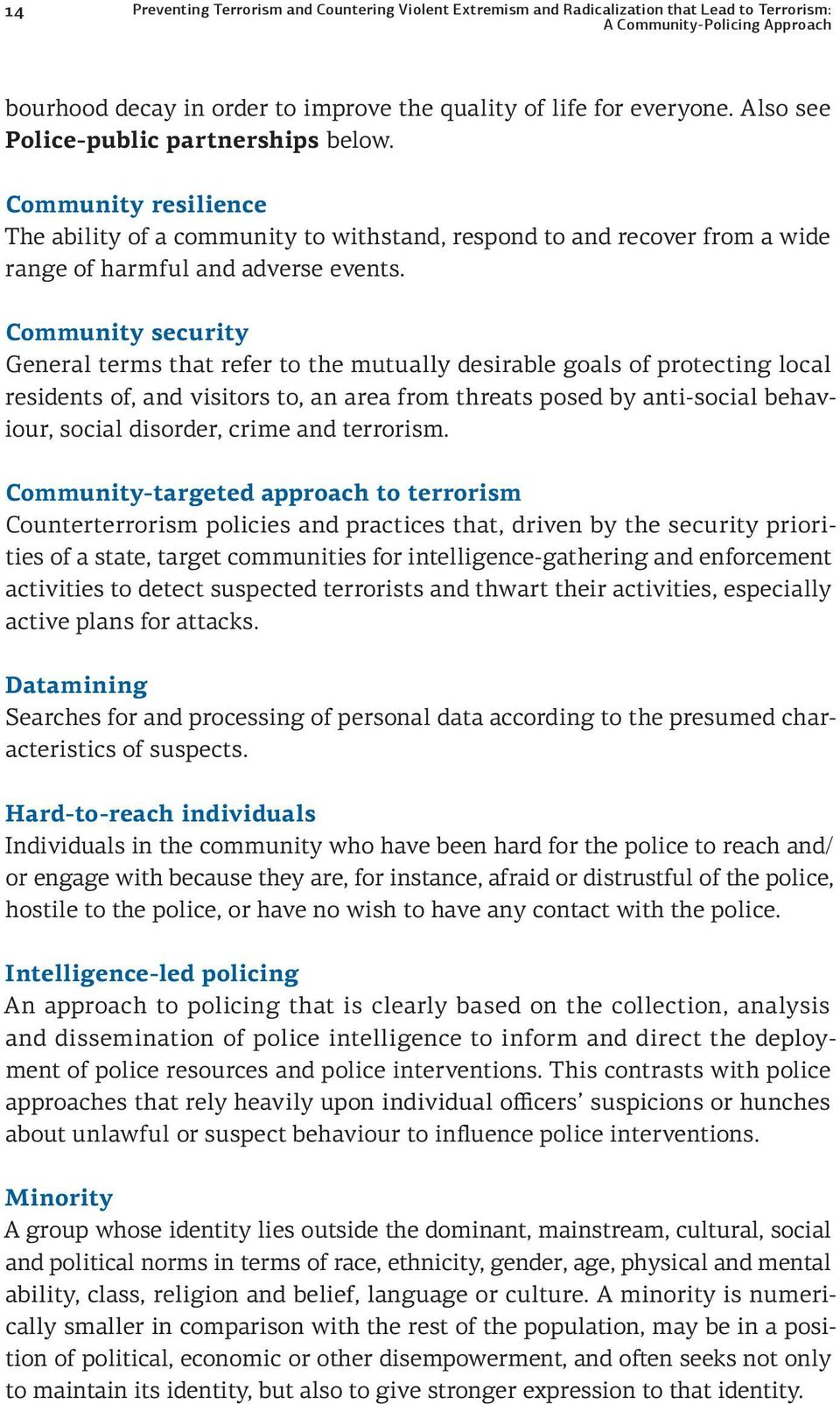 Community security General terms that refer to the mutually desirable goals of protecting local residents of, and visitors to, an area from threats posed by anti-social behaviour, social disorder,